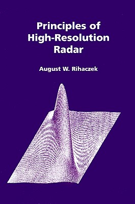 Principles of High-Resolution Radar (Artech House Radar Library), August W. Rihaczek