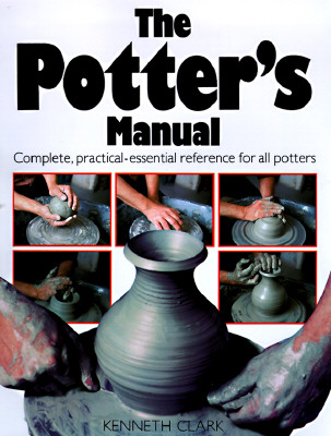 Image for The Potter's Manual: Complete, Practical Essential Reference for All Potters