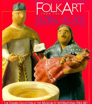 Image for Folk Art from the Global Village : The Girard Collection at the Museum of International Folk Art