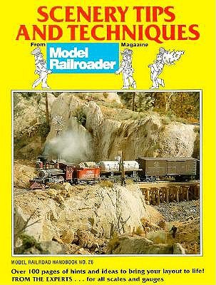 Image for Scenery Tips and Techniques: Projects and Ideas That Will Bring Your Layout to Life (Model Railroader)