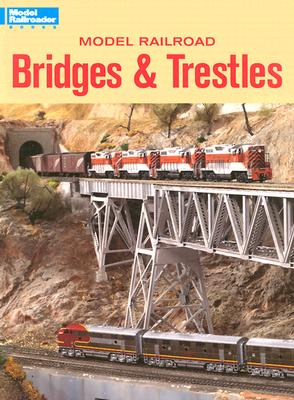 Image for Model Railroad Bridges & Trestles: A Guide to Designing and Building Bridges for Your Layout (Model Railroad Handbook)