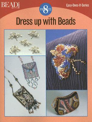 Image for Dress Up With Beads: 8 Projects (Easy-Does-It)
