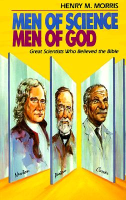 Men of Science Men of God : Great Scientists of the Past Who Believed the Bible, HENRY M. MORRIS