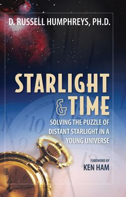 Image for Starlight and Time: Solving the Puzzle of Distant Starlight in a Young Universe