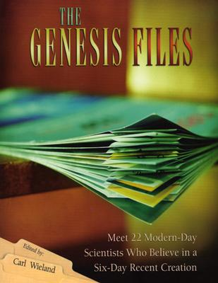 Image for The Genesis Files: Meet 22 Modern-Day Scientists Who Believe in a Six-Day Recent Creation
