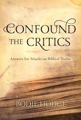 Image for Confound the Critics: Answers for Attacks on Biblical Truths