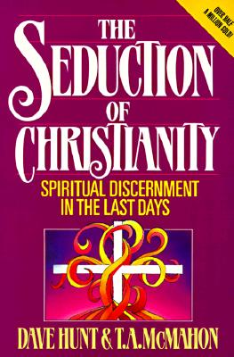 Seduction of Christianity: Spiritual Discernment in the Last Days, Hunt, Dave;McMahon, Tom