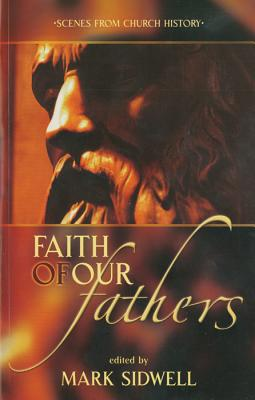 Image for Faith of Our Fathers: Scenes from Church History