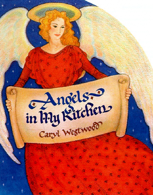 Image for Angels in My Kitchen: Divine Dessert Recipes