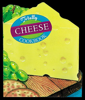 Image for Totally Cheese Cookbook (Totally Cookbooks Series)