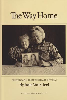 Image for The Way Home: Photographs from the Heart of Texas (Charles and Elizabeth Prothro Texas Photography Series)