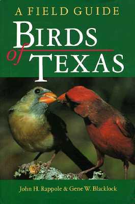 Birds of Texas: A Field Guide (W. L. Moody Jr. Natural History Series), Rappole, John H.; Blacklock, Gene W.