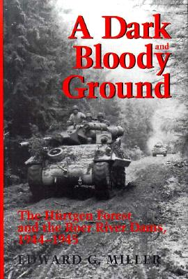 Image for A Dark and Bloody Ground: The Hurtgen Forest and the Roer River Dams, 1944-1945 (Texas A & M University Military History Series)