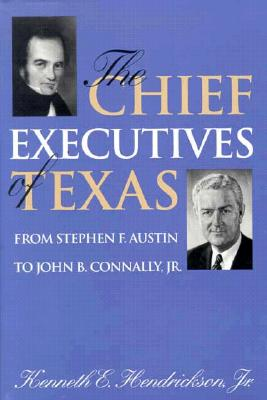 Image for The Chief Executives of Texas: From Stephen F. Austin to John B. Connaly, Jr. (Centennial Series of the Association of Former Students, Texas A&m UN)