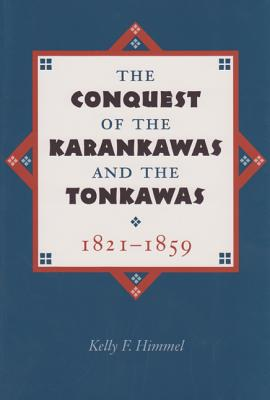 Image for The Conquest of the Karankawas and the Tonkawas, 1821-1859 (Elma Dill Russell Spencer Series in the West and Southwest)