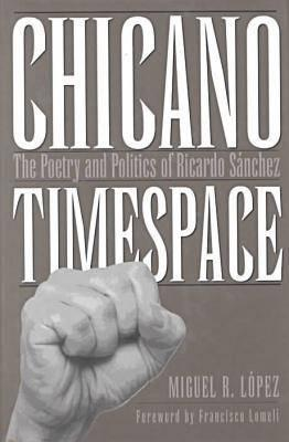 Image for Chicano Timespace: The Poetry and Politics of Ricardo Sánchez (Rio Grande/Río Bravo:  Borderlands Culture and Traditions)