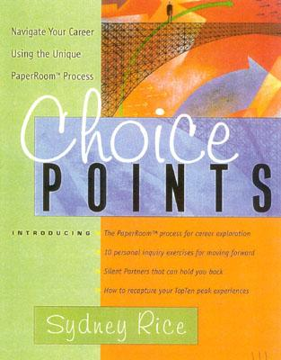 Image for Choice Points: Navigate Your Career Using the Unique PaperRoom Process