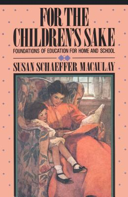 Image for For the Children's Sake: Foundations of Education for Home and School (Child-Life Book)