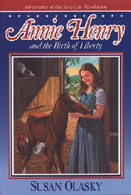 Image for Annie Henry and the Birth of Liberty (The Adventures of the American Revolution, Bk 2)