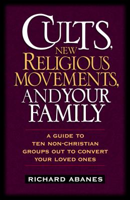 Image for Cults, New Religious Movements, And Your Family: A