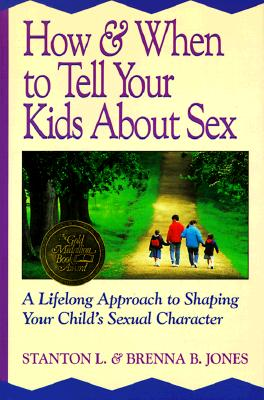 How & When to Tell Your Kids About Sex: A Lifelong Approach to Shaping Your Child's Sexual Character