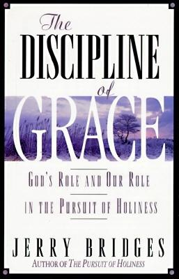 Image for The Discipline of Grace: God's Role and Our Role in the Pursuit of Holiness