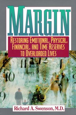Margin: Restoring Emotional, Physical, Financial, and Time Reserves to Overloaded Lives, Richard A. Swenson