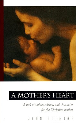 Image for A Mother's Heart: A Look at Values, Vision, and Character for the Christian Mother (Pilgrimage Growth Guide)
