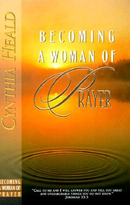 Image for Becoming a Woman of Prayer: A Bible Study
