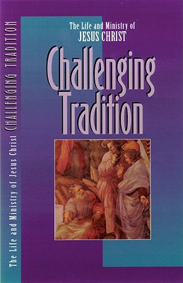 Image for Challenging Tradition (The Life and Ministry of Jesus Christ)(Pamphlet)