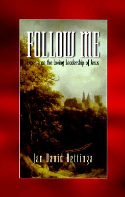 Follow Me: Experience the Loving Leadership of Jesus (Life and Ministry of Jesus Christ)