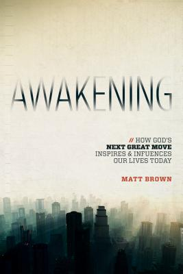 Awakening: How God's Next Great Move Inspires & Influences Our Lives Today, Matt Brown