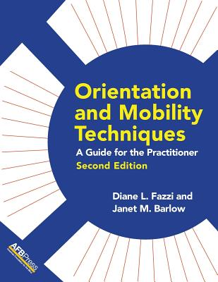 Orientation and Mobility Techniques: A Guide for the Practitioner, Fazzi, Diane L.; Barlow, Janet M.
