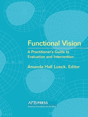 Functional Vision: A Practitioner's Guide to Evaluation and Intervention, Amanda Hall Lueck