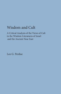 Wisdom and Cult: A Critical Analysis of the Views of Cult (Dissertation Series; No. 30), Perdue, Leo G.