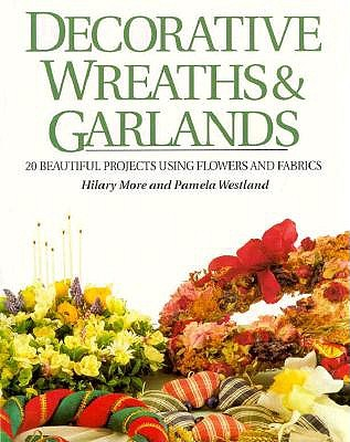 Image for Decorative Wreaths & Garlands: 20 Beautiful Projects Using Flowers and Fabrics