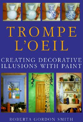 Image for Trompe L'Oeil: Creating Decorative Illusions With Paint