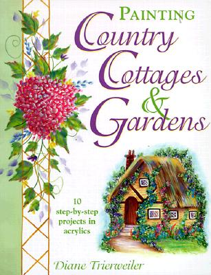Painting Country Cottages and Gardens (Decorative Painting), Trierweiler, Diane