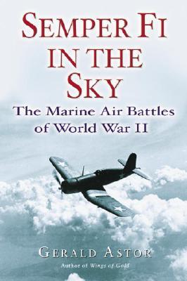 SEMPER FI IN THE SKY THE MARINE AIR BATTLES OF WORLD WAR II, ASTOR, GERALD