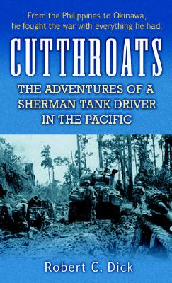 Cutthroats : The Adventures of a Sherman Tank Driver in the Pacific, ROBERT DICK
