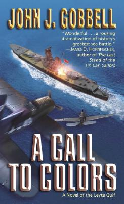 A Call to Colors: A Novel of the Leyte Gulf, John Gobbell