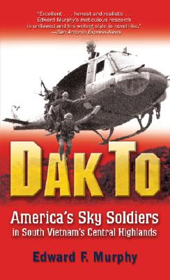 Dak To: America's Sky Soldiers in South Vietnam's Central Highlands, Edward Murphy