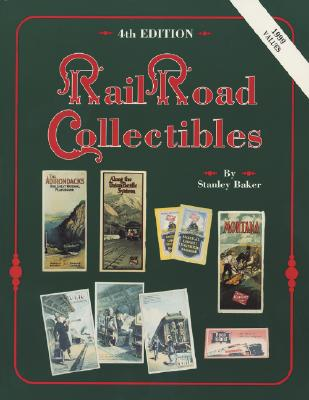Railroad Collectibles: An Illustrated Value Guide, Stanley L. Baker