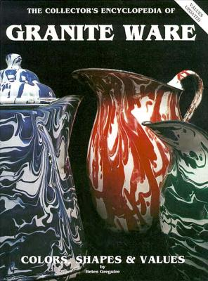 Collector's Encyclopedia of Granite Ware: Colors, Shapes and Values, Greguire. Helen