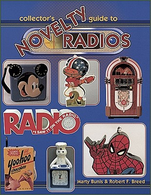COLLECTOR'S GUIDE TO NOVELTY RADIOS, MARTY BUNIS