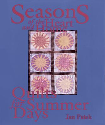 Seasons of the Heart and Home : Quilts for Summer Days, Patek, Jan