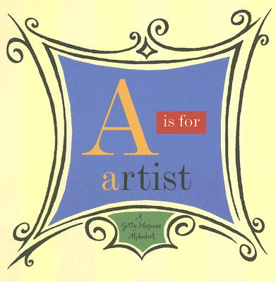 Image for A Is for Artist: A Getty Museum Alphabet