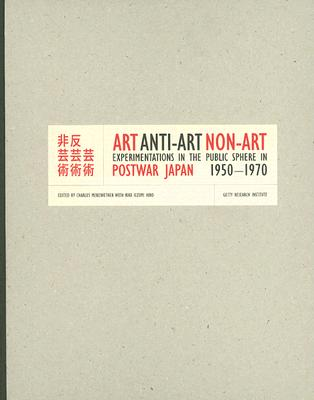 Image for Art, Anti-Art, Non-Art: Experimentations in the Public Sphere in Postwar Japan, 1950-1970 (Getty Trust Publications: Getty Research Institute for the History of Art And the Humanities)