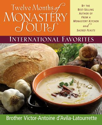 Image for Twelve Months of Monastery Soups: International Favorites by D'Avila-Latourrette, Brother Victor-Antoine (1996) Hardcover