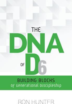The DNA of D6: Building Blocks of Generational Discipleship, Ron Hunter Jr.